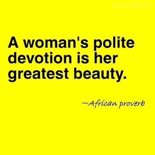 A womans polite devotion is her greatest beauty