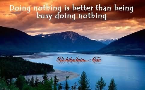 Doing nothing is better than being busy doing nothing