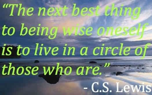 The next best thing to being wise one self is to live in a circle of those who are