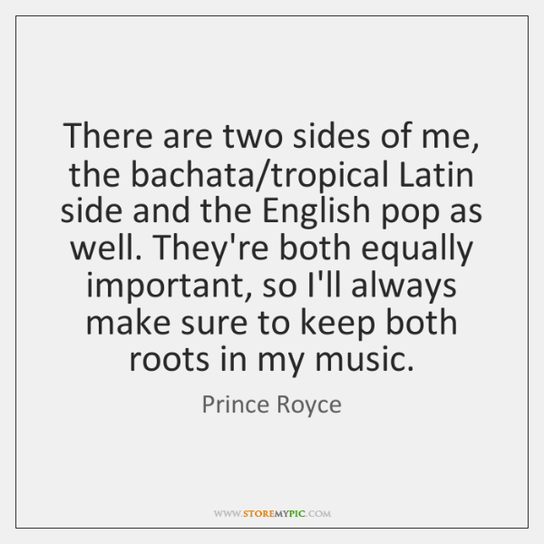There are two sides of me, the bachata/tropical Latin side and ...