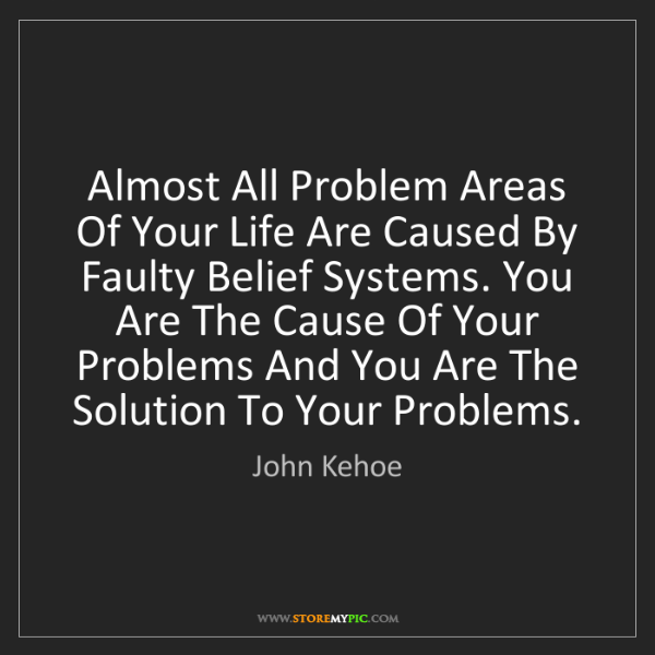 John Kehoe: Almost All Problem Areas Of Your Life Are Caused By Faulty...