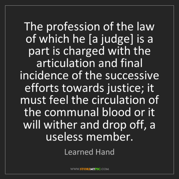 Learned Hand: The profession of the law of which he [a judge] is a...
