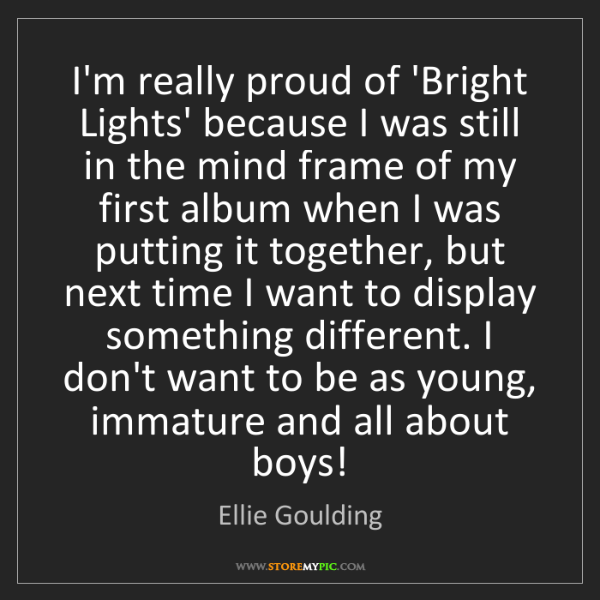 Ellie Goulding: I'm really proud of 'Bright Lights' because I was still...