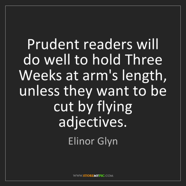 Elinor Glyn: Prudent readers will do well to hold Three Weeks at arm's...