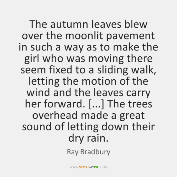 The autumn leaves blew over the moonlit pavement in such a way ...