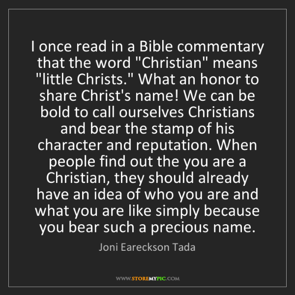 "Joni Eareckson Tada: I once read in a Bible commentary that the word ""Christian""..."