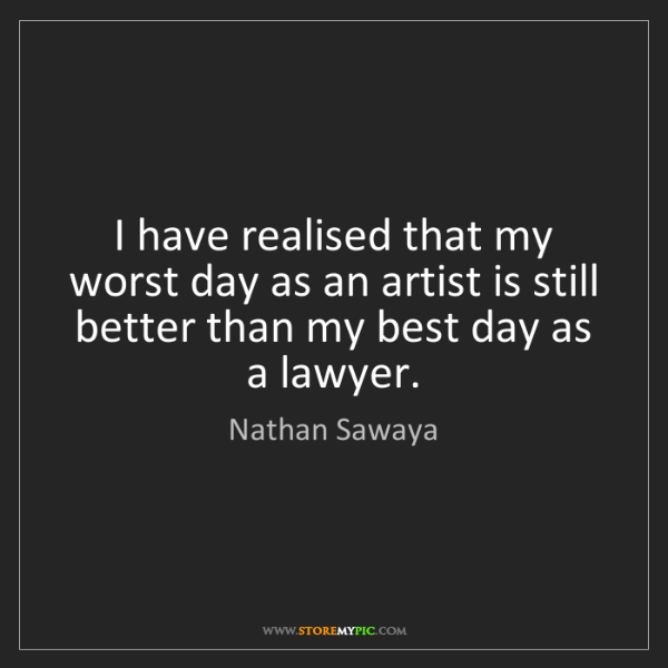 Nathan Sawaya: I have realised that my worst day as an artist is still...