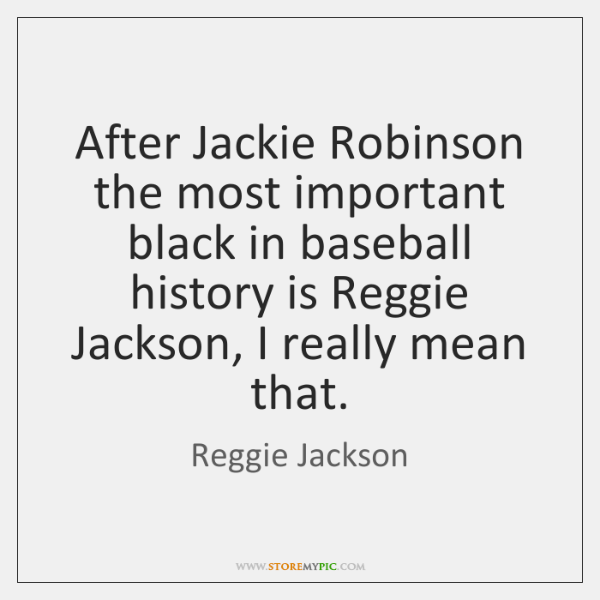 After Jackie Robinson the most important black in baseball history is Reggie ...