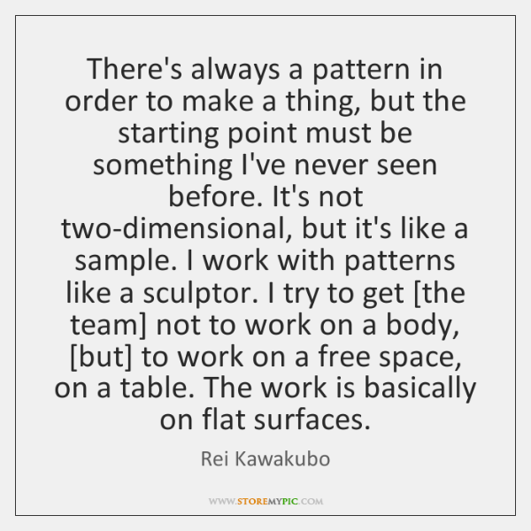 There's Always A Pattern In Order To Make A Thing But The Adorable Quotes About Patterns