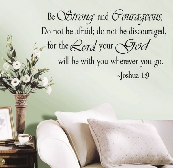 Be strong and courageous do not be afraid do not be discouraged