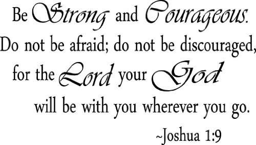 Be strong and courageous do not be afraid do not be discouraged for the lord your go