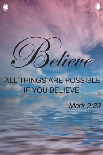 Believe all things are possible if you believe