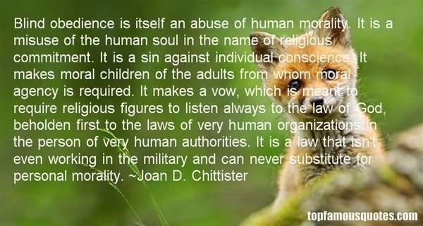 Blind obedience is itself an abuse of human morality it is a misuse of the human sou