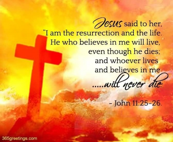 Jesus said to her i am the resurrection and the life he who believe in me will live