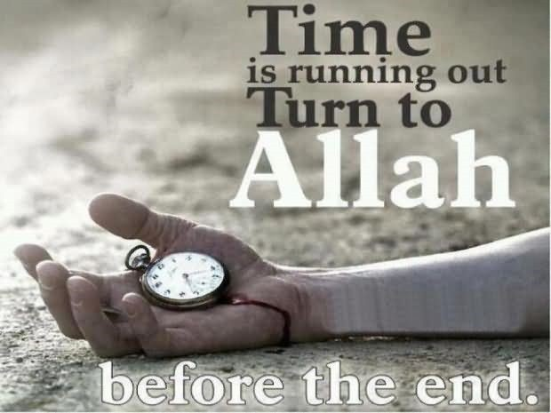 Time Is Running Out Turn To Allah Before The End Storemypic