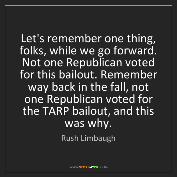 Rush Limbaugh: Let's remember one thing, folks, while we go forward....