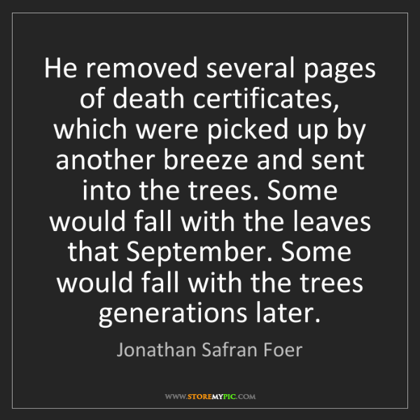 Jonathan Safran Foer: He removed several pages of death certificates, which...