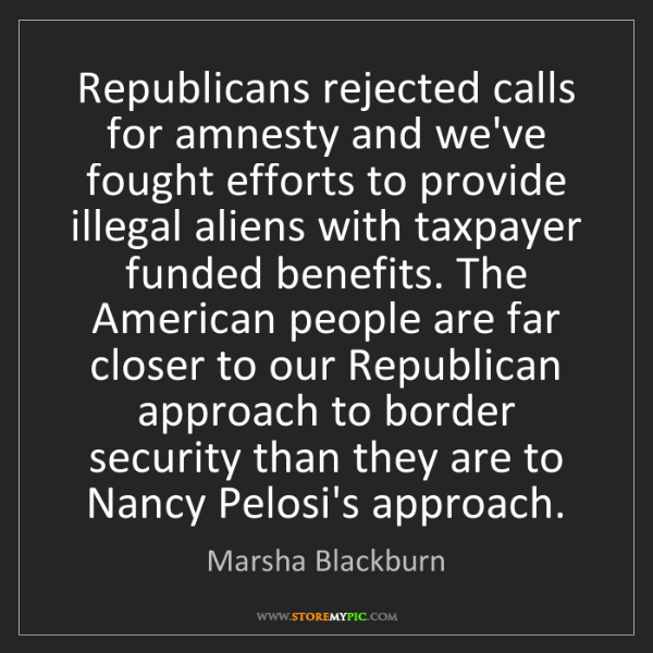 Marsha Blackburn: Republicans rejected calls for amnesty and we've fought...