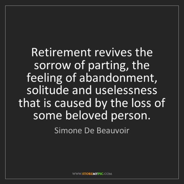 Simone De Beauvoir: Retirement revives the sorrow of parting, the feeling...