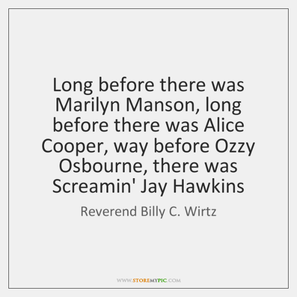 Long before there was Marilyn Manson, long before there was Alice Cooper, ...