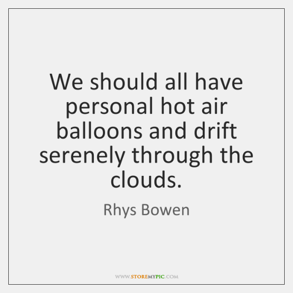 We should all have personal hot air balloons and drift serenely through ...