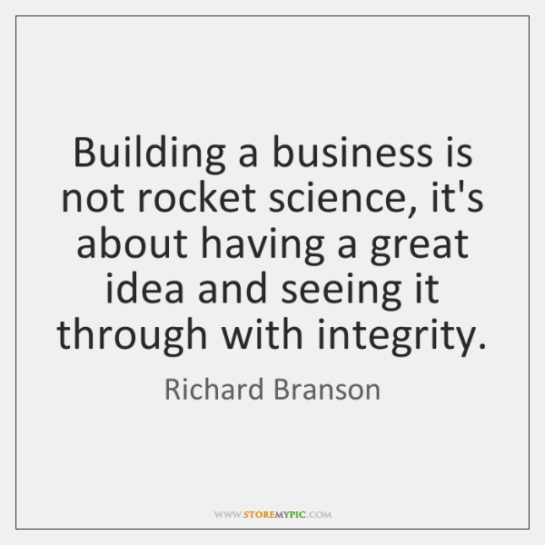 Building a business is not rocket science, it's about having a great ...