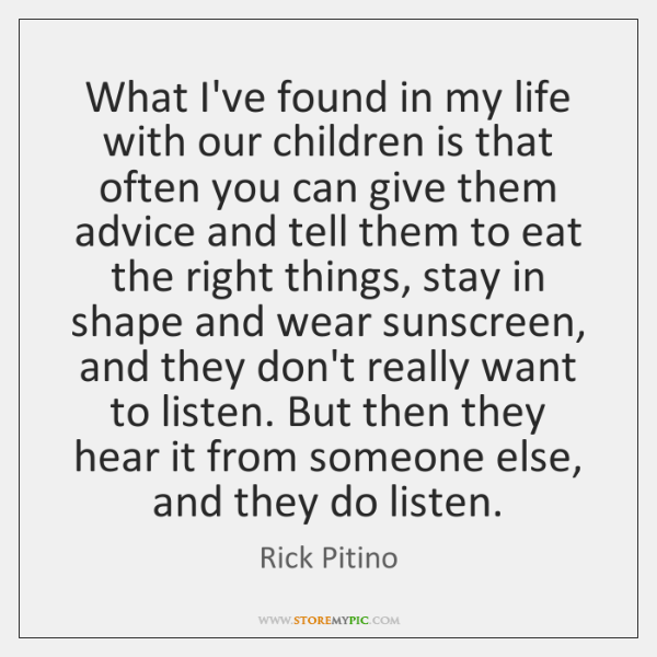 What I've found in my life with our children is that often ...