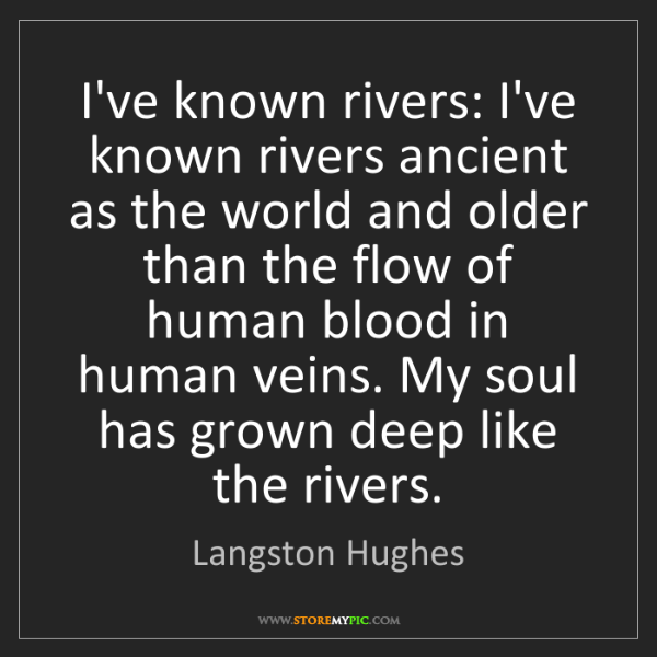 Langston Hughes: I've known rivers: I've known rivers ancient as the world...
