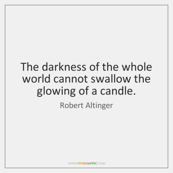 The darkness of the whole world cannot swallow the glowing of a ...