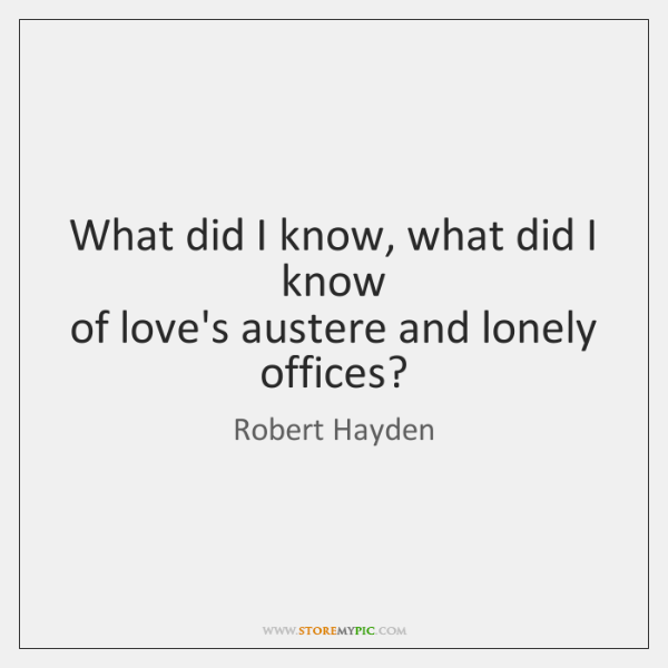 What did I know, what did I know   of love's austere and ...