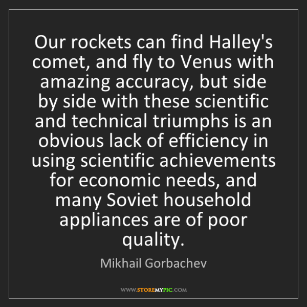 Mikhail Gorbachev: Our rockets can find Halley's comet, and fly to Venus...