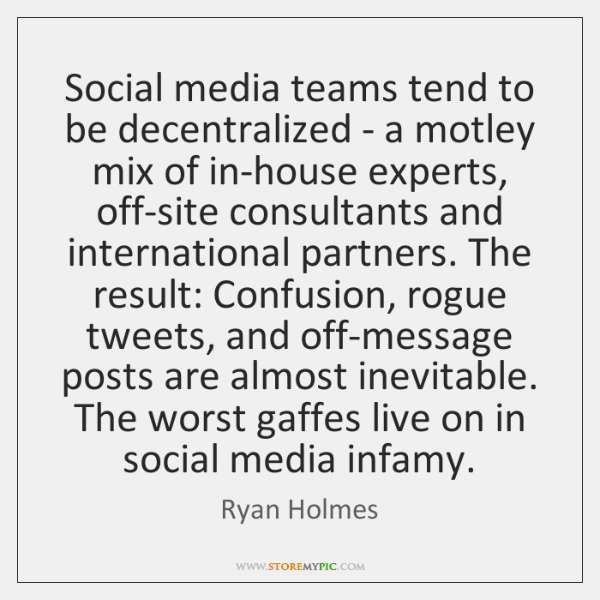 Social media teams tend to be decentralized - a motley mix of ...