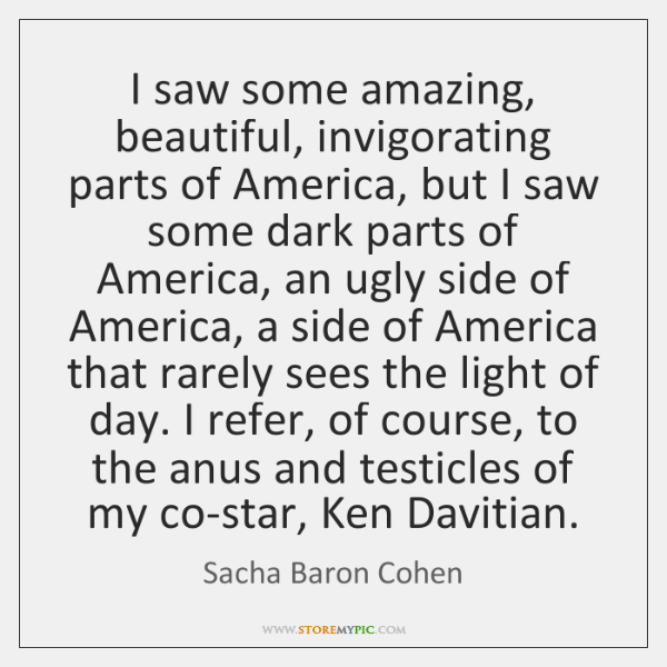 I saw some amazing, beautiful, invigorating parts of America, but I saw ...