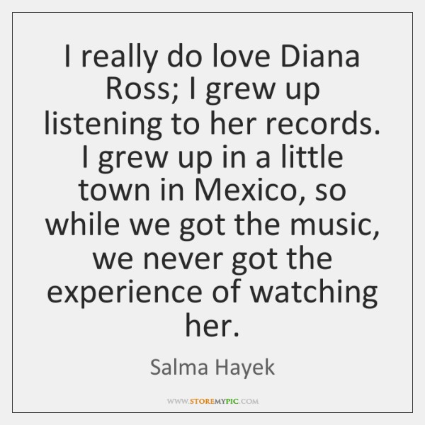 I Really Like Her Quotes: I Really Do Love Diana Ross; I Grew Up Listening To Her