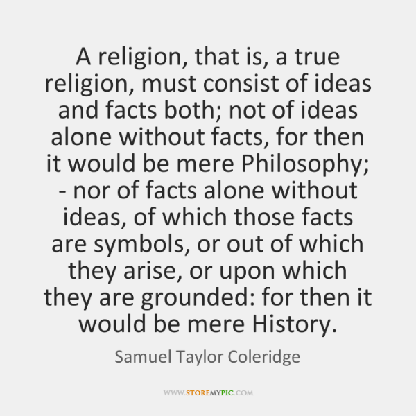 A religion, that is, a true religion, must consist of ideas and ...