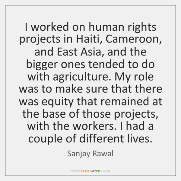 I worked on human rights projects in Haiti, Cameroon, and East Asia, ...