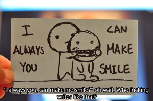 I allways you can make smile