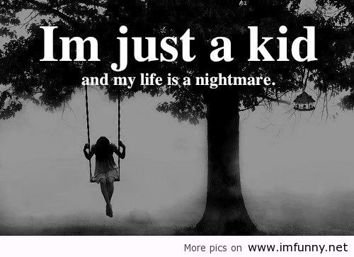 Im just a kid and my life is a nightmare