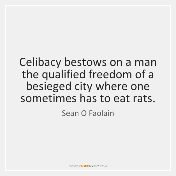 Celibacy bestows on a man the qualified freedom of a besieged city ...