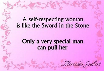 A Self Respecting Woman Is Like The Sward In The Stone Only A Very
