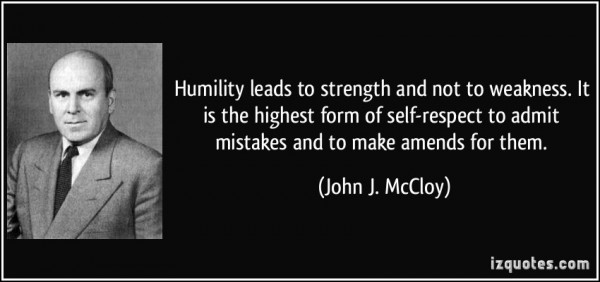 Humility leads to strength and not to weakness it is the highest form of self res
