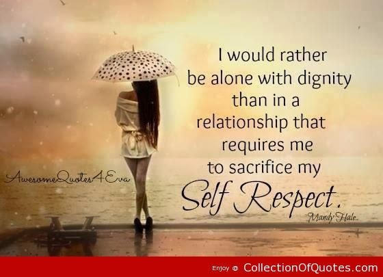 I Would Rather Be Alone With Dignity Than In A Reationship That