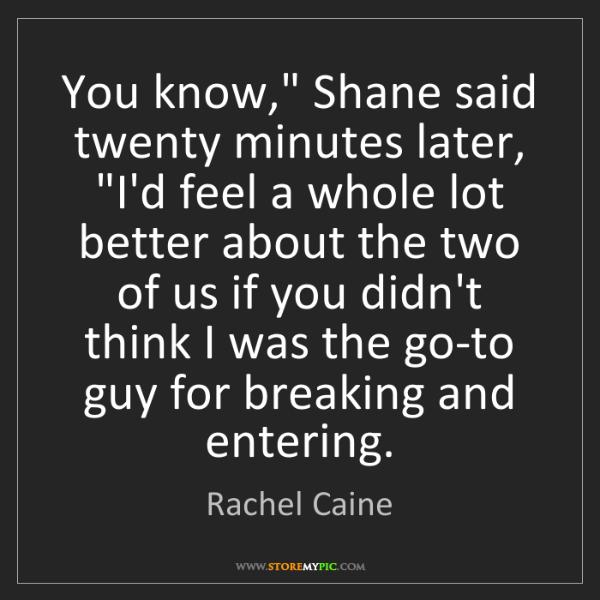 "Rachel Caine: You know,"" Shane said twenty minutes later, ""I'd feel..."