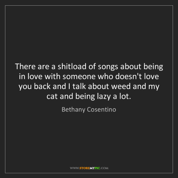 Bethany Cosentino: There are a shitload of songs about being in love with...