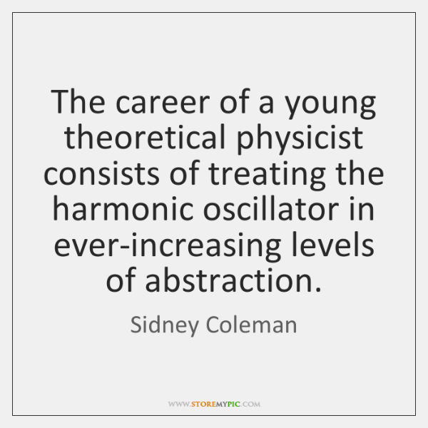 The career of a young theoretical physicist consists of treating the harmonic ...