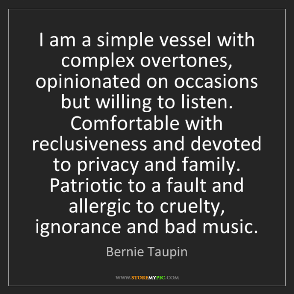 Bernie Taupin: I am a simple vessel with complex overtones, opinionated...