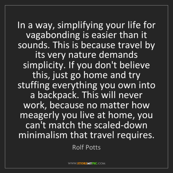 Rolf Potts: In a way, simplifying your life for vagabonding is easier...