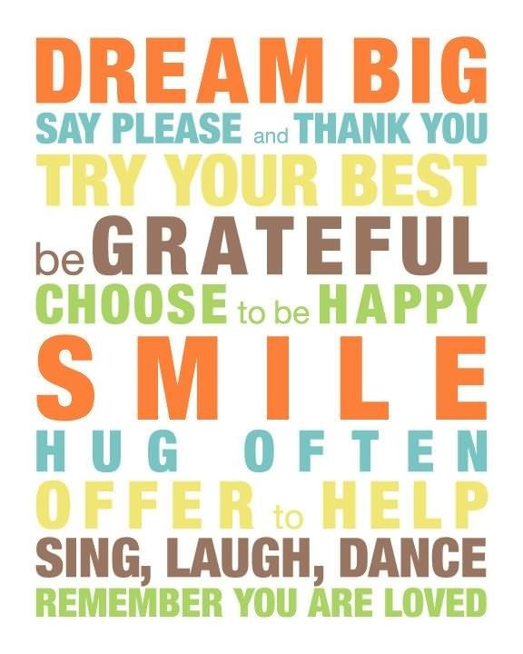 Dream big say please and thank you try your best be grateful choose to be happy