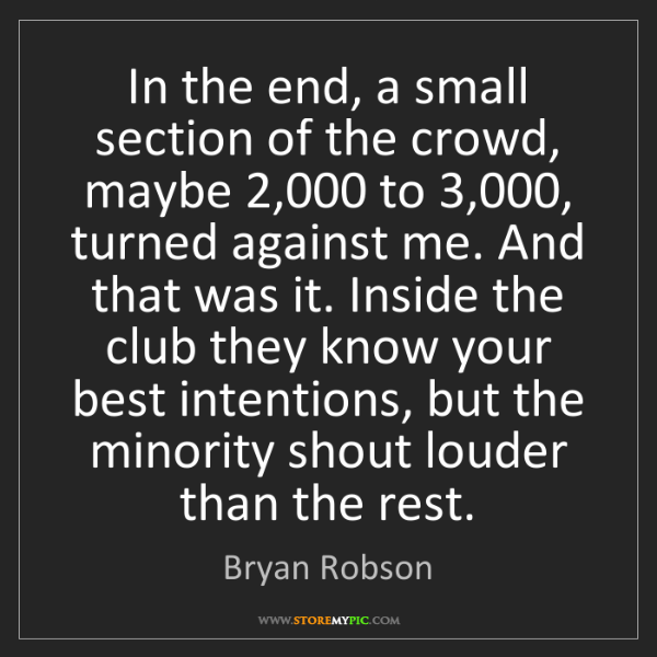 Bryan Robson: In the end, a small section of the crowd, maybe 2,000...