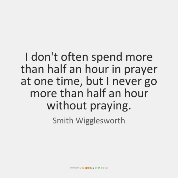 I don't often spend more than half an hour in prayer at ...
